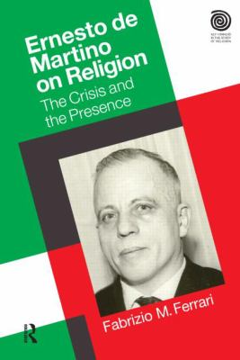 Ernesto de Martino on Religion : The Crisis and the Presence