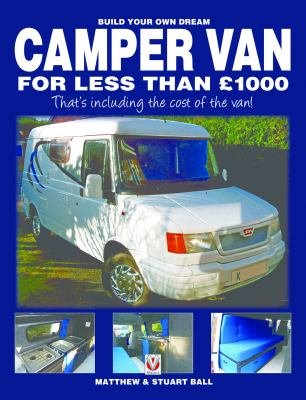 Build Your Own Dream Camper Van for less Than 1000 : - That's including the cost of the Van!