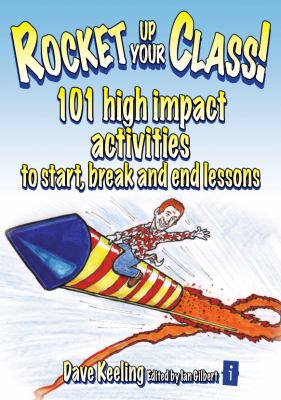 Rocket up Your Class!: 101 High Impact Activities to Start, End and Break Up Lessons