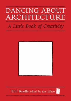 Dancing about Architecture : A Little Book of Creativity