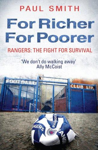 For Richer, For Poorer: Rangers: The Story Behind the Rise and Fall of a Football Institution