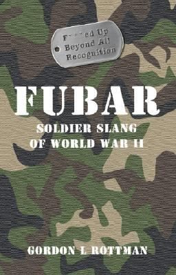 F---ed Up Beyond All Recognition Soldier Slang of World War II