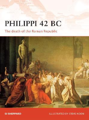 Philippi 42 BC: The Death of the Roman Republic