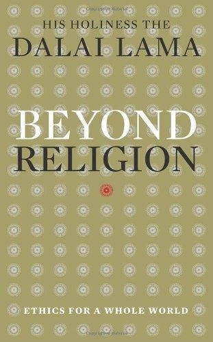Beyond Religion: Ethics for a Whole World. Dalai Lama