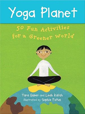 Yoga Planet: 50 Fun Activities for a Greener World
