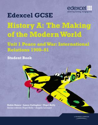 Edexcel GCSE Modern World History Unit 1 Peace and War: International Relations 1900-91 Student Book