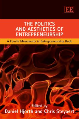 The Politics and Aesthetics of Entrepreneurship: A Fourth New Movements in Entrepreneurship Book