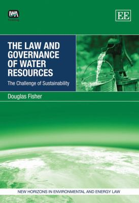 The Law and Governance of Water Resources: The Challenge of Sustainability (New Horizons in Environmental and Energy Law)