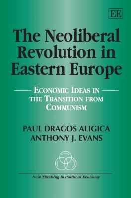 The Neoliberal Revolution in Eastern Europe: Economic Ideas in the Transition from Communism