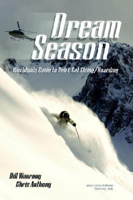 Dream Season Worldwide Guide to Heli & Cat Skiing/Boarding