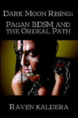 Dark Moon Rising Pagan Bdsm & the Ordeal Path