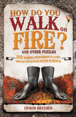 How Do You Walk on Fire?: And Other Questions: Bizarre, Weird and Wonderful Puzzles with Science