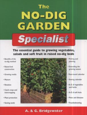 No-Dig Garden Specialist : The Essential Guide to Growing Vegetables, Salads and Soft Fruit in Raised No-Dig Beds