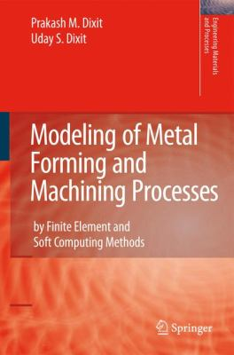 Modeling of Metal Forming and Machining Processes: By Finite Element and Soft Computing Methods
