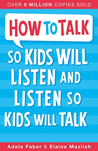 How to Talk So Kids Will Listen and Listen So Kids Will Talk [Jan 31, 2017] Faber, Adele and Mazlish, Elaine