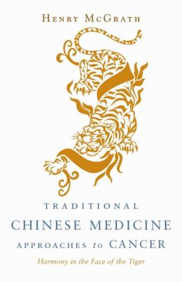 Traditional Chinese Medicine Approches to Cancer Harmony in the Face of the Tiger