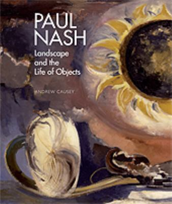 Paul Nash : Landscape and the Life of Objects