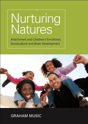 Nurturing Natures : Attachment and Children's Emotional, Sociocultural and Brain Development