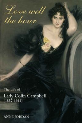 Love Well the Hour : The Life of Lady Colin Campbell (1857-1911)