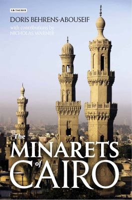 Minarets of Cairo : Islamic Architecture from the Arab Conquest to the End of the Ottoman Period