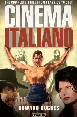 Cinema Italiano: The Complete Guide from Classics to Cult