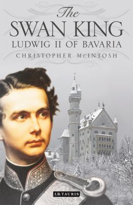 The Swan King: Ludwig II of Bavaria
