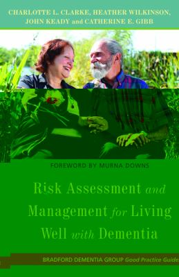 Risk Assessment and Management for Living Well With Dementia (Bradford Dementia Group Good Practice Guides)