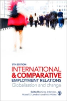 International and Comparative Employment Relations : Globalisation and the Developed Market Economies