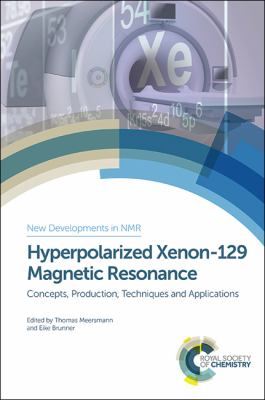 Hyperpolarized Xenon-129 Magnetic Resonance : Concepts, Production, Techniques and Applications