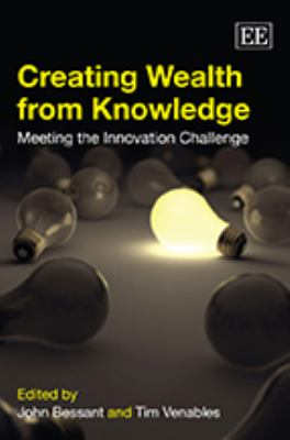 Creating Wealth from Knowledge : Meeting the Innovation Challenge
