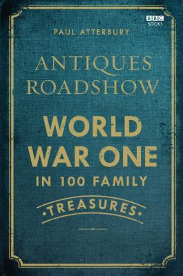 Antiques Roadshow: World War One in 100 Family Treasures