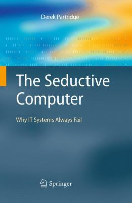 Seductive Computer : Why IT Systems Always Fail