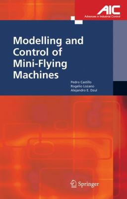 Modelling and Control of Mini-Flying Machines (Advances in Industrial Control)