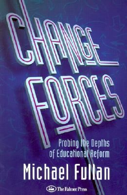 Change Forces Probing the Depths of Educational Reform
