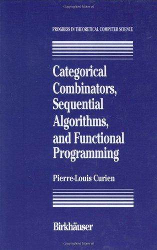 Categorical Combinators, Sequential Algorithms, and Functional Programming (Progress in Theoretical Computer Science)