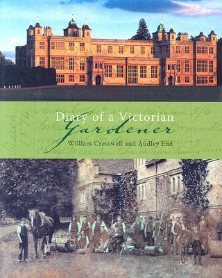 Diary of a Victorian Gardener William Cresswell And Audley End