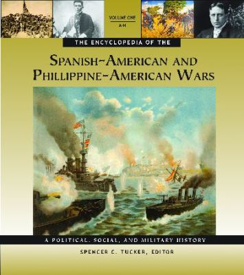 The Encyclopedia of the Spanish-American and Philippine-American Wars: A Political, Social, and Military History