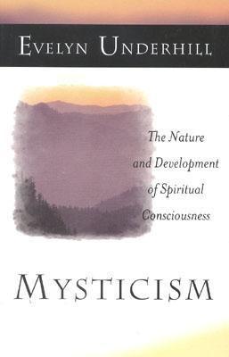 Mysticism The Nature and Development of Spiritual Consciousness