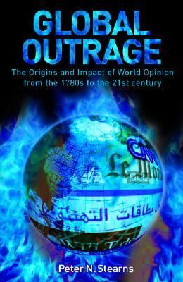 Global Outrage The Impact of World Opinion on Contemporary History