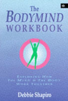 Bodymind Workbook Exploring How the Mind and the Body Work Together