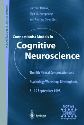 Connectionist Models in Cognitive Neuroscience: 5th Neural Computation and Psychology Workshop, Birmingham, 8-10 September, 1998 - D. Heinke - Paperback