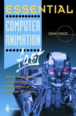 Essential Computer Animation Fast How to Understand the Techinques and Potential of Computer Animation