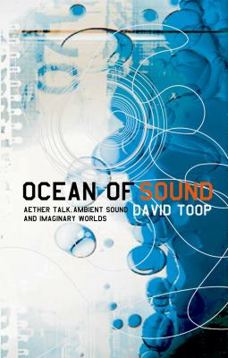 Ocean of Sound Aether Talk, Ambient Sound and Imaginary Worlds