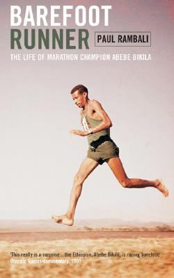 Barefoot Runner The Life of Marathon Champion Abebe Bikila