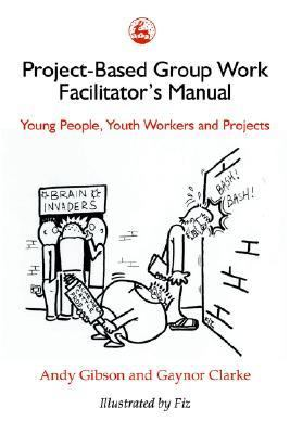 Project-Based Group Work Facilitator's Manual Young People, Youth Workers and Projects