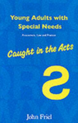 Young Adults With Special Needs Assessment, Law and Practice - Caught in the Act