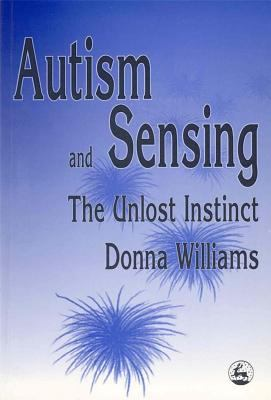 Autism and Sensing The Unlost Instinct
