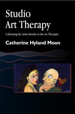 Studio Art Therapy Cultivating the Artist Identity in the Art Therapist