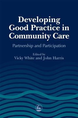 Developing Good Practice in Community Care Partnership and Participation