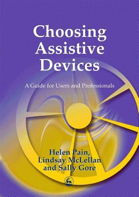 Choosing Assistive Devices A Guide for Users and Professionals